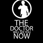 The Doctor Will See You Now by lovegraphics