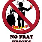 No Frat Pricks by marlowinc