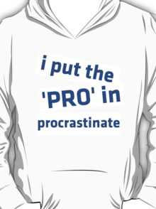 I Put the 'Pro' in Procrastinate T-Shirt