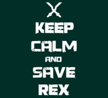 KEEP CALM and SAVE REX by RandomDraggon