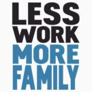 Less work more family by WAMTEES