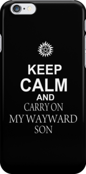 Keep Calm and CARRY ON MY WAYWARD SON [Iphone Case Version] by Mhaddie