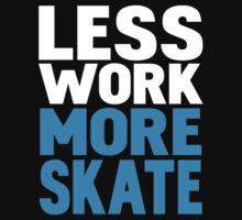 Less work more skate by WAMTEES