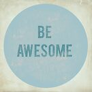 Be Awesome 1213 by Vintageskies