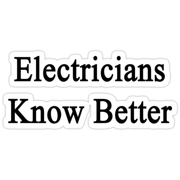 Electricians Know Better by supernova23