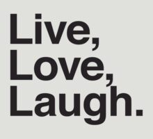Live Love Laugh by WAMTEES