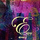 Enjoying Every Moment by  Angela L Walker