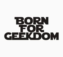 Born For Geekdom - Star Wars by PaulRoberts