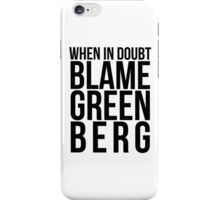 When in Doubt, Blame Greenberg. - black text iPhone Case/Skin