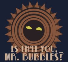 Mr. Bubbles, Is That You? T-Shirt