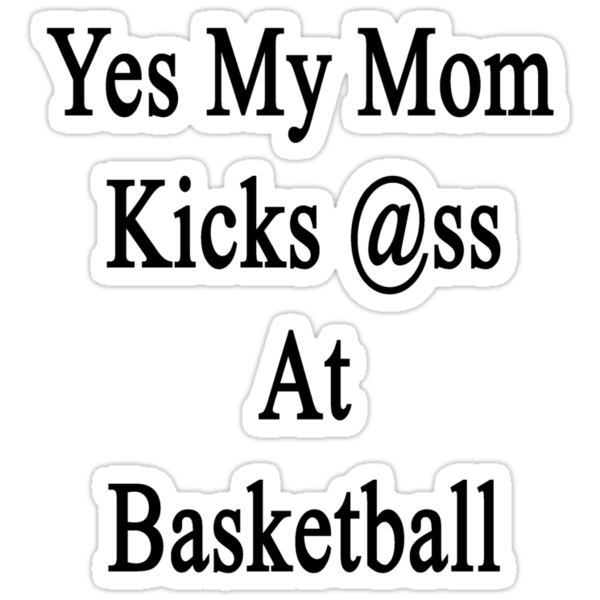 Yes My Mom Kicks Ass At Basketball by supernova23