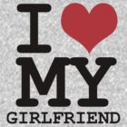 I love my girlfriend by WAMTEES