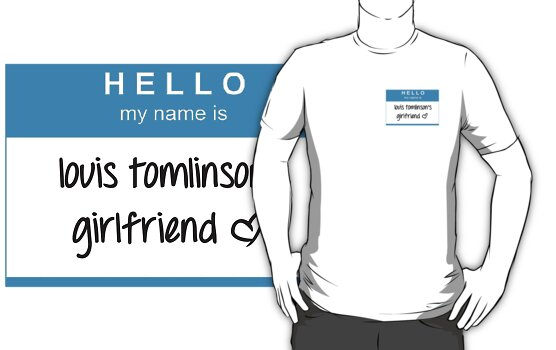 Hello My Name Is Louis Tomlinson's Girlfriend T-Shirt by dream--catch3r