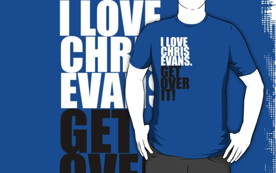 I love Chris Evans. Get over it! by gloriouspurpose