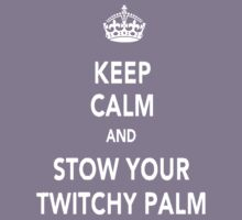 Keep Calm And Stow Your Twitchy Palm by JcDesign