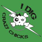 I Dig Crazy Chicks (Light) by thecleverist