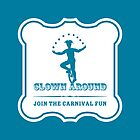 Circus Carnival Fun: Clown Around by ligaturedesign