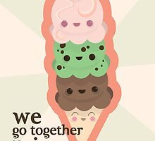 We go together like icecream and waffle cones by Courtney  Buckingham
