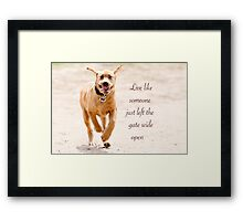 Live like someone left the gate wide open Framed Print