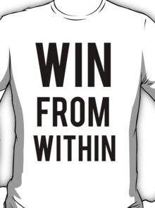 WIN FROM WITHIN T-Shirt