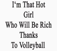 I'm That Hot Girl Who Will Be Rich Thanks To Volleyball by supernova23