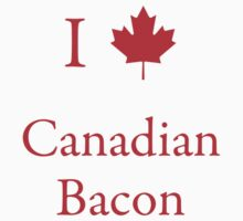 I Love Canadian Bacon by Scott Ruhs