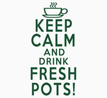 KEEP CALM AND DRINK FRESH POTS (DAVE GROHL) by DanFooFighter