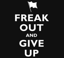 Keep Calm (freak out and give up) by Sharknose
