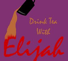 Drink tea with Elijah by MsHannahRB