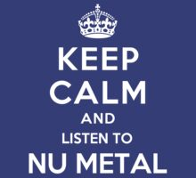 Keep Calm and listen to Nu Metal by Yiannis  Telemachou