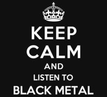 Keep Calm and listen to Black Metal by Yiannis  Telemachou