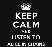 Keep Calm and listen to Alice in Chains by Yiannis  Telemachou