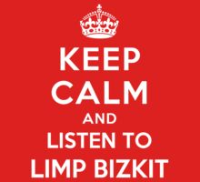 Keep Calm and listen to Limp Bizkit by Yiannis  Telemachou