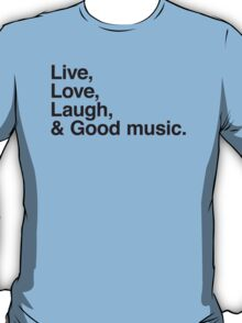 Live , love , laugh and good music T-Shirt