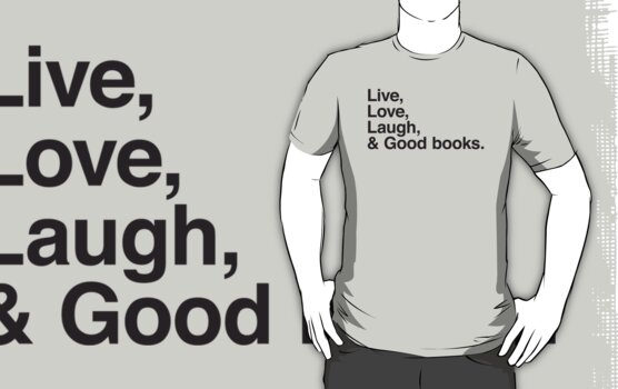 Live , love , laugh and good books by WAMTEES