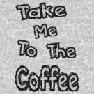 Take me to the coffee by Roxy J