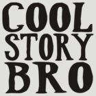 Cool Story Bro by Roseanna19