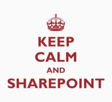 Keep Calm And SharePoint by myclubtees