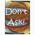 Don't Ask!  by aprilann
