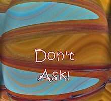 Don't Ask! - iPhone, iPod Case by aprilann