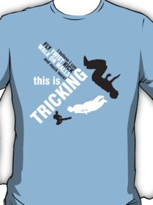 I believe I can FLY, TWIST, KICK and much more: this is TRICKING! T-Shirt