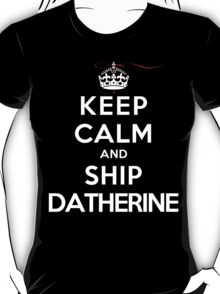 Keep Calm and SHIP Datherine (Vampire Diaries) DS T-Shirt