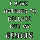 I Have Nothing to Declare but my Genius by HWilso