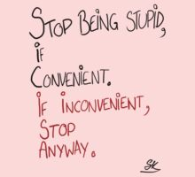 STOP BEING STUPID IF CONVENIENT;IF INCONVENIENT, STOP ANYWAY. Kids Clothes