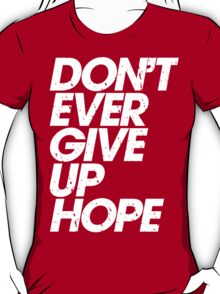 Don't Ever Give Up Hope (white) T-Shirt