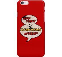"""And Then Shawarma After?"" iPhone Case/Skin"