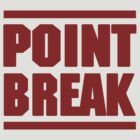 POINT BREAK  (DARK RED TEXT) by FRESHPOTS