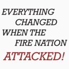 EVERYTHING CHANGED WHEN THE FIRE NATION ATTACKED by avatarem