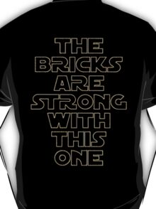 THE BRICKS ARE STRONG WITH THIS ONE T-Shirt