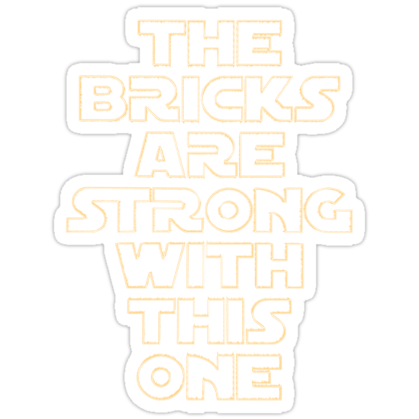 THE BRICKS ARE STRONG WITH THIS ONE by ChilleeW